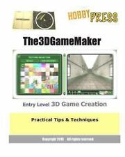 The 3D Game Maker Entry Level 3D Game Creation : Practical Tips and...