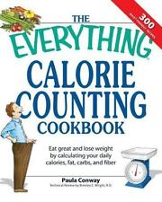 The Everything Calorie Counting Cookbook: Calculate your daily caloric intake...