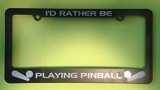 """""""I'D RATHER BE PLAYING PINBALL"""" License Plate Frame **NEW**"""