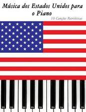 Música Dos Estados Unidos para o Piano : 10 Canções Patrióticas by Uncle Sam...