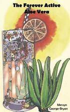 The Forever Active Aloe Vera by Mervyn George-Bryan (2013, Paperback)