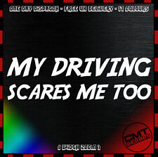 My Driving Scares Me Too Car / Van Decal Bumper Novelty Sticker DUB - 17 Colours