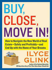 Buy, Close, Move In!: How to Navigate the New World of Real Estate--Safely and P