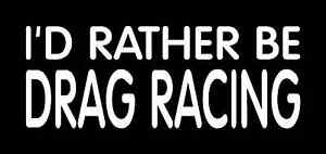 I'D RATHER BE DRAG RACING Vinyl Decal (3 Sizes, 12 Colors)