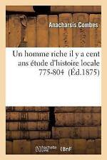 Un Homme Riche Etude d'Histoire Locale 1775-1804 by Combes-A (2015, Paperback)