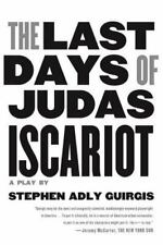 The Last Days Of Judas Iscariot: A Play: By Stephen Adly Guirgis