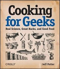 Cooking for Geeks : Real Science, Great Hacks, and Good Food by Jeff Potter...