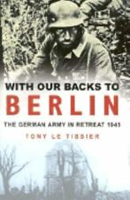 Used With Our Backs to Berlin by Tony Le Tissier (2001, Hardcover)