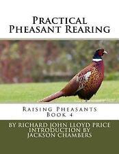Raising Pheasants: Practical Pheasant Rearing : Raising Pheasants Book 4 by...