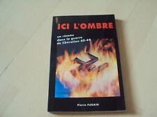 livre  ICI L'OMBRE un réseau dans la guerre de libération 40 - 44