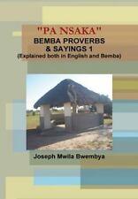 Pa Nsaka Bemba Proverbs and Sayings 1 (Explained Both in English and Bemba)...