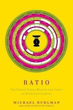 Ratio: The Simple Codes Behind the Craft of Everyday Cooking, Ruhlman, Michael,