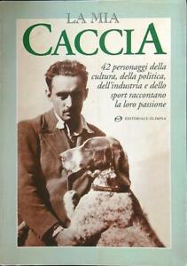 LA MIA CACCIA  AA.VV. EDITORIALE OLIMPIA 1996