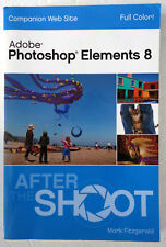 Adobe Photoshop Elements 8 After the Shoot Mark Fitzgerald 2010 PB