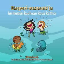 Kasperi-Manaatti Ja Hirmuisen Kauhean Kova Kutina by Jill Heinerth (2015,...