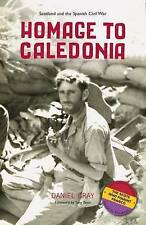 Homage to Caledonia: Scotland and the Spanish Civil War by Daniel Gray (Paperback, 2009)