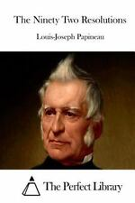 The Ninety Two Resolutions by Louis-Joseph Papineau (2015, Paperback)