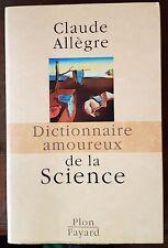 DICTIONNAIRE AMOUREUX DE LA SCIENCE par CLAUDE ALLEGRE. Plon en 2005