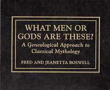 WHAT MEN OR GODS ARE THESE?: A GENEALOGICAL APPROACH TO CLASSIC MYTHOLOGY., Bosw