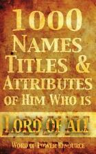 1000 Names, Titles, and Attributes of Him Who Is Lord of All by Word of...
