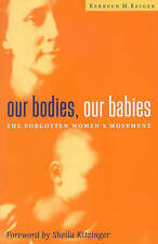 Our Bodies Our Babies: The Forgotten Women's Movement by Reiger, Kerreen