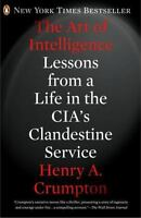 The Art Of Intelligence: Lessons From A Life In The Cia's Clandestine Service...