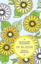 The Little Book of Colouring: In Bloom: Peace in Your Pocket by Quercus...