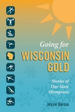 Going for Wisconsin Gold: Stories of Our State Olympians (Paperback or Softback)
