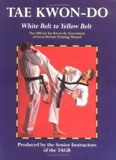 Tae Kwon-Do: White Belt to Yellow Belt: The Official Tae Kwon-Do Association o,