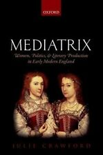 Mediatrix. Women, Politics, and Literary Production in Early Modern England by C