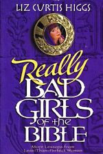 Really Bad Girls of the Bible : More Lessons from Less-Than-Perfect Women by...