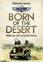 Born of the Desert: With the SAS in North Africa by Malcolm James | Paperback Bo
