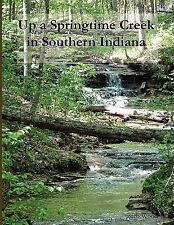 Up A Springtime Creek in Southern Indiana by Barb Wood (2009, Paperback)