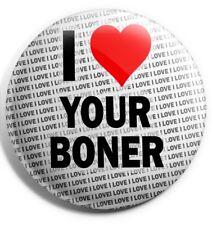 """I Love Your Boner Pin Badge 3"""" 75mm - Gift - Birthday - Stocking Filler"""