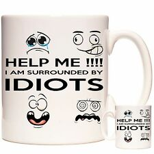 FUNNY MUG, HELP ME, I AM SURROUNDED BY IDIOTS  Dishwasher and Microwave Proof