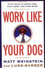 Work Like Your Dog: Fifty Ways to Work Less, Play