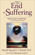 The End of Suffering: Fearless Living in Troubled Times . . or, How to Get Out o