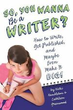 So, You Want to Be a Writer?: How to Write, Get Published, and Maybe E-ExLibrary