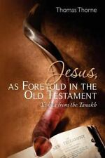 Jesus, As Foretold In The Old Testament: Yeshua From The Tanakh: By Thomas Th...