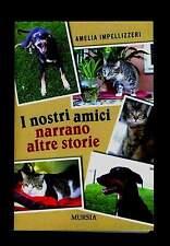 I NOSTRI AMICI NARRANO ALTRE STORIE cani gatti Amelia Impellizzeri Mursia 2011