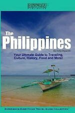 The Philippines:  Your Ultimate Guide to Traveling, Culture, History, Food and M