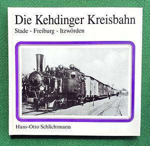 Schlichtmann, Hans-Otto: Die Kehdinger Kreisbahn -  Stade - Freiburg - Itzwörden