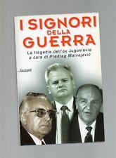 I signori della guerra. La tragedia dell'ex Jugoslavia - preddrag matvejevic