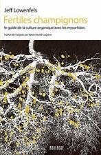 Fertiles Champignons, Jeff Lowenfels, guide culture organique mycorhizes