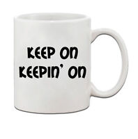 Keep On Keepin' On Ceramic Coffee Tea Mug Cup