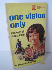 One Vision Only: Biography of Isobel Kuhn by Carolyn L. Canfield