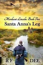Mordecai Lincoln - Book 2 Santa Anna's Leg by Richard Dee (2016, Paperback)