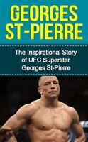 Georges St-pierre : The Inspirational Story of Ufc Superstar Georges St-pierr...
