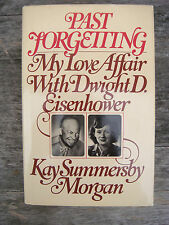 PAST FORGETTING MY LOVE AFFAIR WITH DWIGHT D EISENHOWER FIRST EDITION!