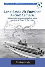 Land Based Air Power or Aircraft Carriers?: A Case Study of the British Debate a